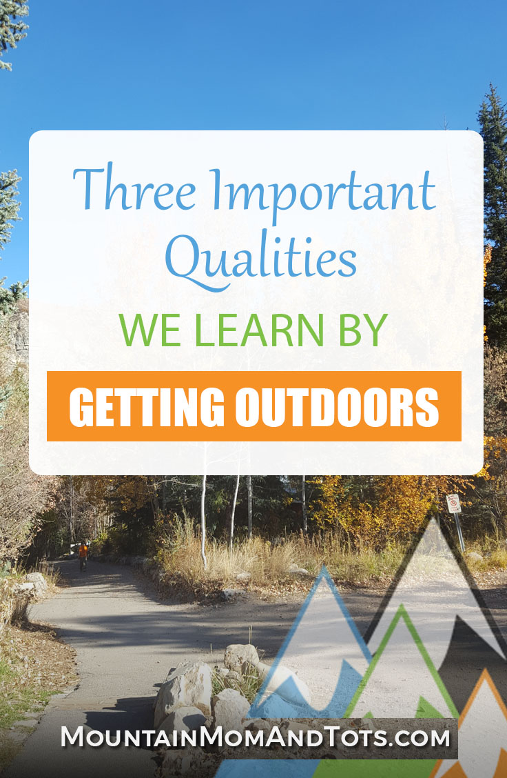 Three Important Qualities we learn by Getting Outdoors